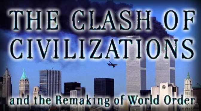 The Clash of Civilizations –Samuel Huntington, 1993.